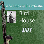 Bird House by Gene Krupa And His Orchestra