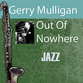 Play & Download Out Of Nowhere by Gerry Mulligan | Napster