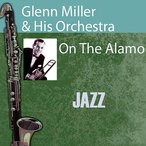 Play & Download On The Alamo by Glenn Miller | Napster