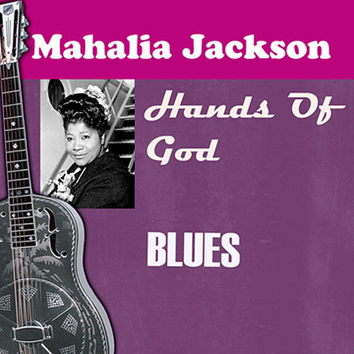 Play & Download Hands Of God by Mahalia Jackson | Napster