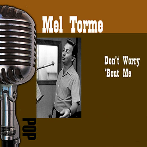 Don't Worry 'Bout Me by Mel Tormè