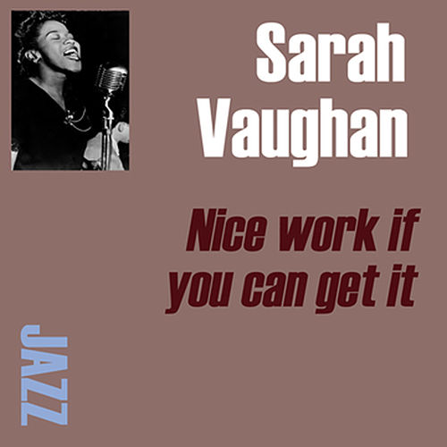 Play & Download Nice Work If You Can Get It by Sarah Vaughan | Napster