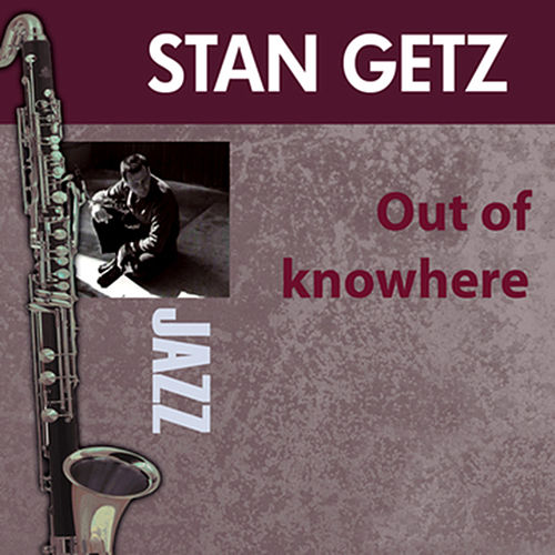 Play & Download Out Of Knowhere by Stan Getz | Napster