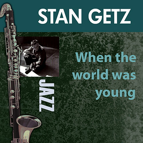 Play & Download When The World Was Young by Stan Getz | Napster