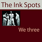Play & Download We Three (My Echo, My Shadow And Me) by The Ink Spots | Napster