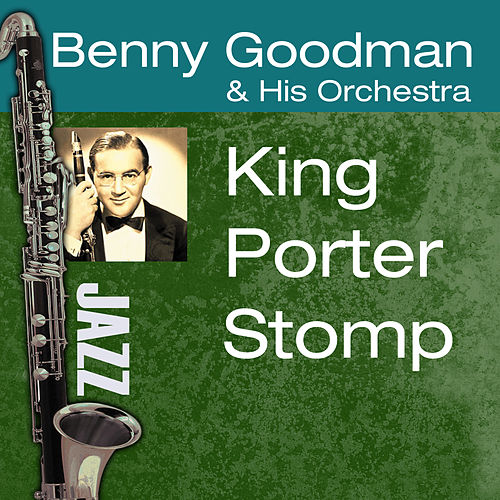Play & Download King Porter Stomp by Benny Goodman | Napster