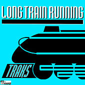 Play & Download Long Train Running by Traks | Napster