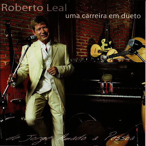 Play & Download Uma Carreira Em Dueto De J. Amado A Pessoa by Roberto Leal | Napster