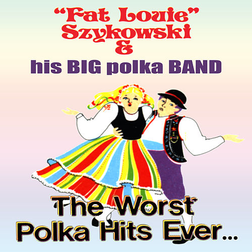 Play & Download The Worst Polka Hits Ever by Fat Louie Szykowski | Napster