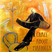 Crazy About Piazzolla by Various Artists