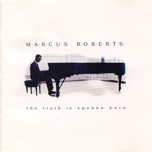 Play & Download The Truth Is Spoken Here by Marcus Roberts | Napster