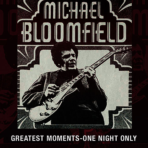 Play & Download Greatest Moments - One Night Only by Mike Bloomfield | Napster