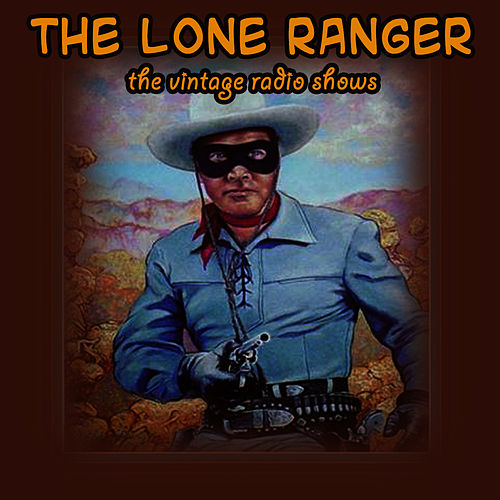 The Vintage Radio Shows by Lone Ranger