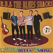 Straight Blues Big Swing - The Swing Edition by B.B. & The Blues Shacks