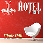 Hotel Chair Ethnic Chill: Best Music For Hotel's Lounge by Various Artists
