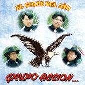 Play & Download El Golpe Del Ano by Grupo Accion Oaxaca | Napster