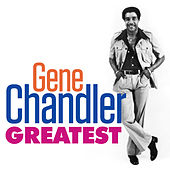 Play & Download Greatest - Gene Chandler by Gene Chandler | Napster