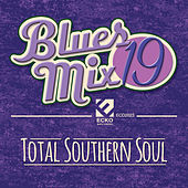 Blues Mix, Vol. 19: Total Southern Soul by Various Artists