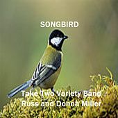 Play & Download Songbird by Take Two Variety Band (Russ and Donna Miller) | Napster