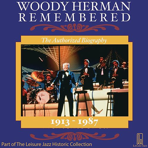 Woody Herman Remembered: The Authorized Biography by Woody Herman