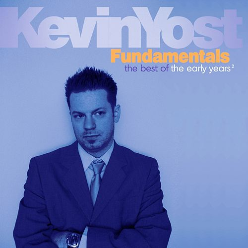 Play & Download Fundamentals, Vol. 2 (The Best of the Early Years) by Kevin Yost | Napster
