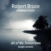 Play & Download All of My Tomorrows - Single by Robert Bruce | Napster