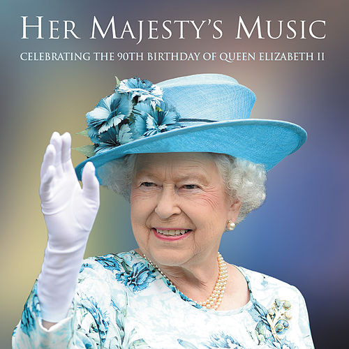 Her Majesty's Music: Celebrating the 90th Birthday of Queen Elizabeth II by Various Artists