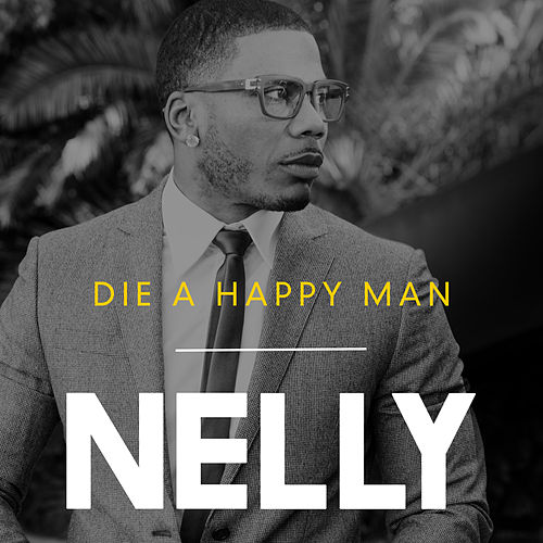 Play & Download Die a Happy Man by Nelly | Napster