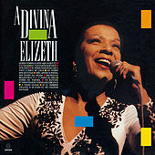 Play & Download A Divina Elizeth (Ao Vivo) by Elizeth Cardoso | Napster