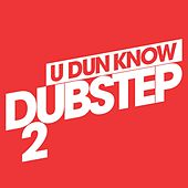 Play & Download U Dun Know Dubstep 2 by Various Artists | Napster