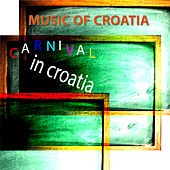 Music of Croatia: Carnival in Croatia by Various Artists
