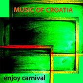 Music of Croatia - Enjoy Carnival by Various Artists