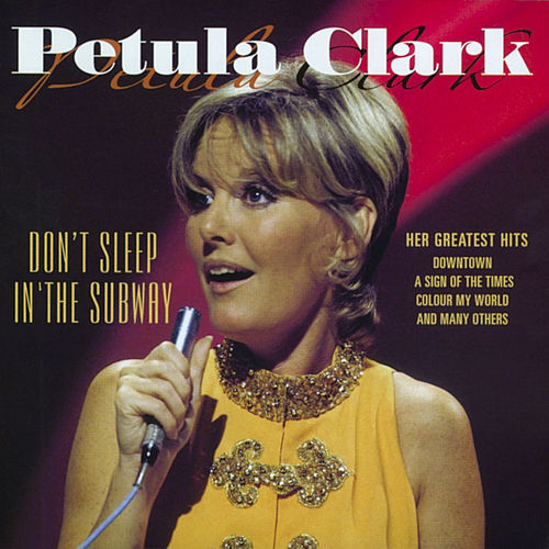 Don't Sleep in the Subway - Her Greatest Hits by Petula Clark