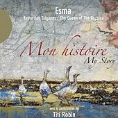 Play & Download Mon histoire (Esma Reine des Tsiganes) by Various Artists | Napster