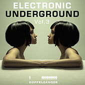 Doppelgänger Pres. Electronic Underground, Vol. 3 by Various Artists