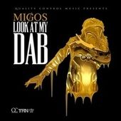 Look At My Dab by Migos
