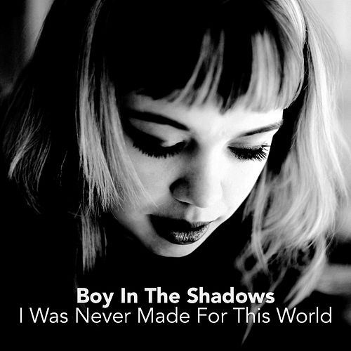 Play & Download I Was Never Made for This World by Boy in the Shadows | Napster