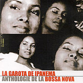 La Garota de Ipanema: Anthologie de la Bossa Nova by Various Artists