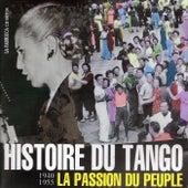Play & Download Histoire du tango, la passion du peuple (1940-1955) by Various Artists | Napster
