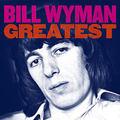 Greatest by Bill Wyman