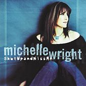 Play & Download Shut up and Kiss Me by Michelle Wright | Napster
