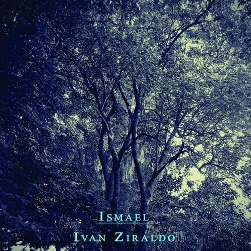 Play & Download Ismael by Ivan Ziraldo | Napster