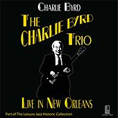 Charlie Byrd Trio: Live in New Orleans by Charlie Byrd