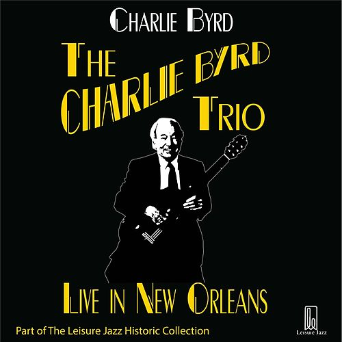 Play & Download Charlie Byrd Trio: Live in New Orleans by Charlie Byrd | Napster