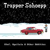 Play & Download Olof, Ogallala & Other Oddities by Trapper Schoepp | Napster
