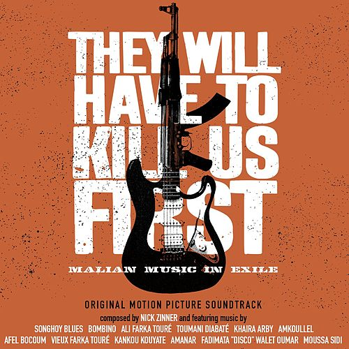 Play & Download They Will Have To Kill Us First: Malian Music In Exile (Original Motion Picture Soundtrack) by Amkoullel | Napster