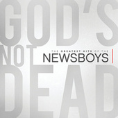Play & Download God's Not Dead - The Greatest Hits Of The Newsboys by Newsboys | Napster