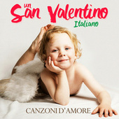 Un San Valentino Italiano - Canzoni D'Amore by Various Artists