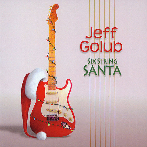 Play & Download Six String Santa by Jeff Golub | Napster