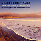 Mikhail Ippolitov-Ivanov: Liturgy of St. John Chrysostom, Op. 37 and Vespers, Op. 43 by Lege Artis Chamber Choir